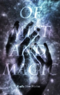 of mist and magic, really slow motion, music and stories, reimagined fairytales, reworked fairytales, rewritten fairytales,