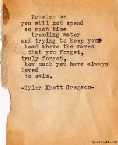 Trying to keep your head above the waves...Tyler Knott Gregson