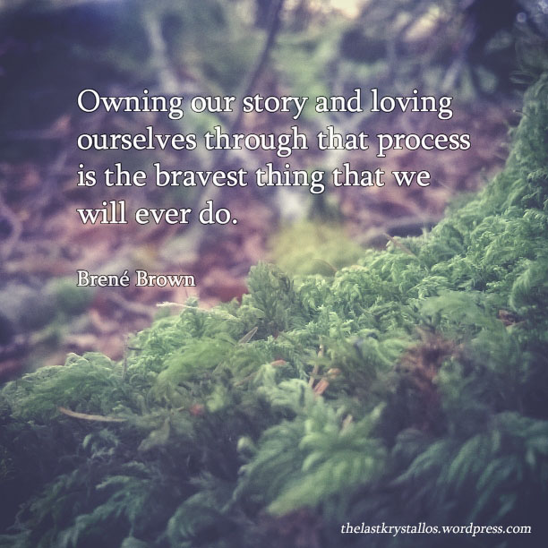 owning our own story brene brown, brave, courageous, worth, self-worth, the last krystallos,