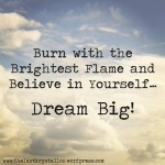 dream big, burn with the brightest flame, believe in yourself, the last krystallos,