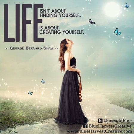 george burnard shaw, life isn't about finding yourself it's about creating yourself, blue harvest creative, bhc, meme,