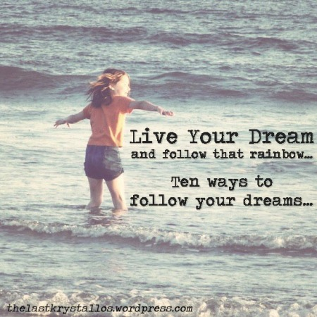 dreams, how to live your dreams, ways to live your dreams, goals, achieving goals, the last krystallos,