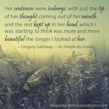 Her sentences were icebergs - Gregory Galloway