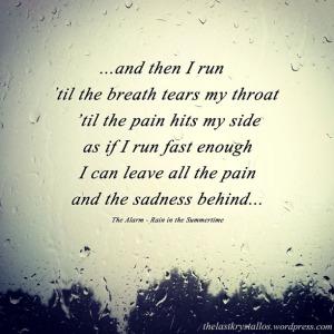 And I run til the breath tears my throat The Alarm Rain in the Summertime