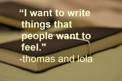 I want to write things that people want to feel, thomas and iola,