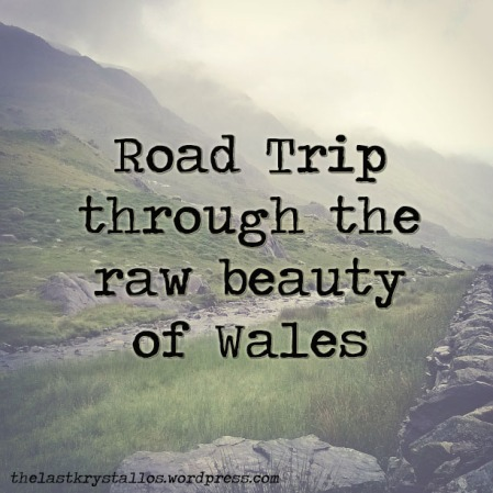 Road trip through the raw beauty of Wales