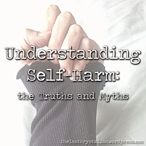 understanding self harm, truths about self harm, myths about self harm, the last krystallos,