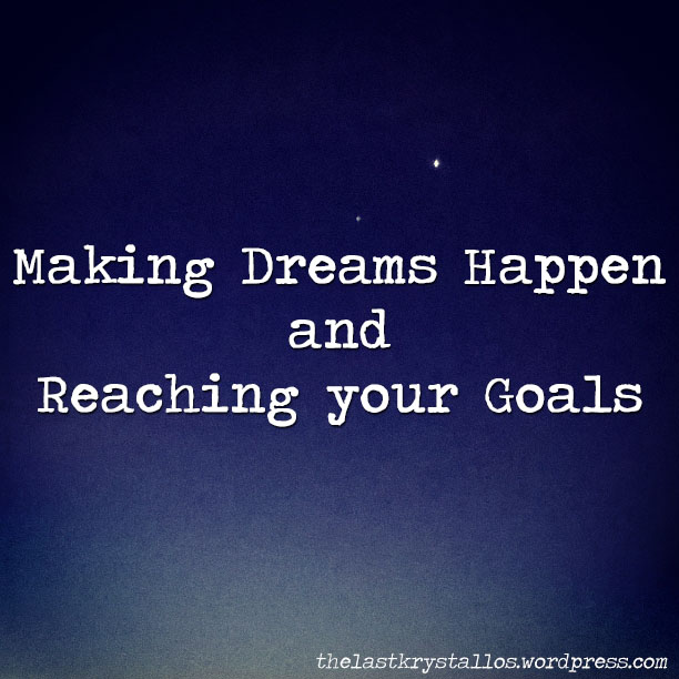 making dreams happen, reaching your goals, the last krystallos,