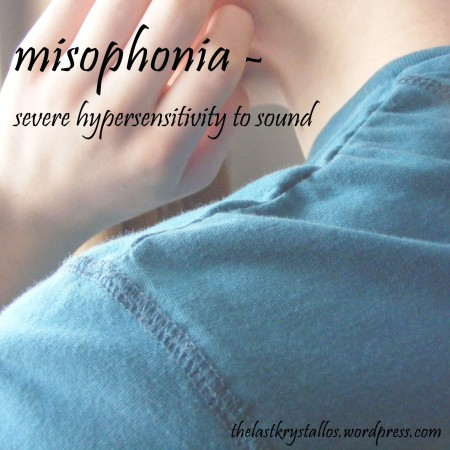 misophonia, severe hypersensitivity to sound, noise, the last krystallos,