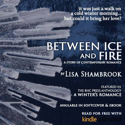 Between Ice and Fire - Lisa Shambrook - A Winter's Romance an Anthology - BHC Press
