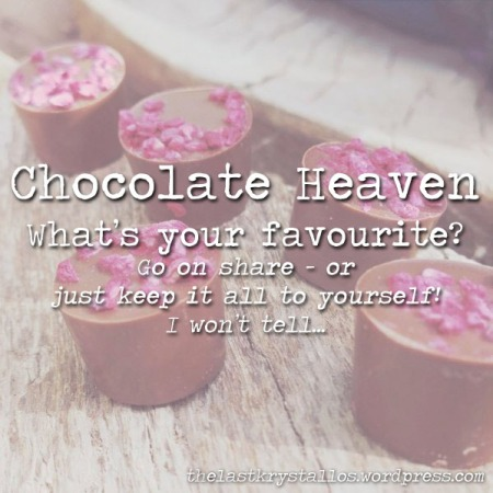 Chocolate Heaven - What's your favourite - The Last Krystallos