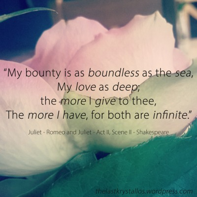 my bounty is as boundless as the sea, Juliet, Shakespeare, Romeo and Juliet, the last krystallos,