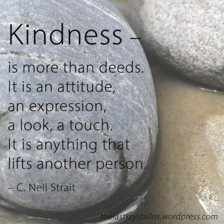 Kindness is more than deeds it is an attitude expression look touch anything that lifts another person, C Neil Strait, the last krystallos, kindness quote,