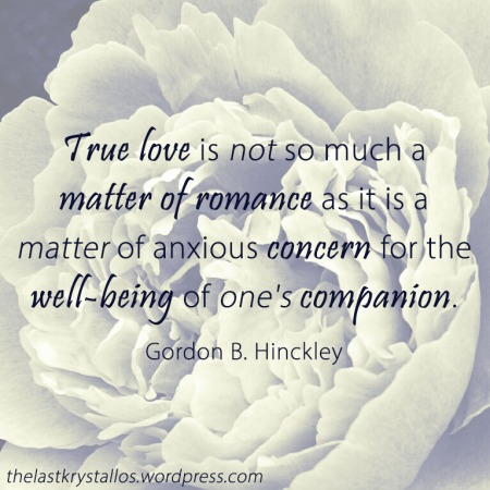 True love a matter of anxious concern for ones companion, Gordon B Hinckley quote, love quote, the last krystallos,