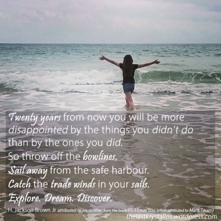 twenty years from now you will be more disappointed by the things you didn't do than by the ones you did, bowlines, sail away, safe harbour, catch the trade winds, sails, explore, dream, discover, H Jackson Brown Jr, Mark Twain, the last krystallos, quote,