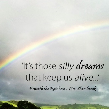 its-those-silly-dreams-that-keep-us-alive-lisa-shambrook-beneath-the-rainbow