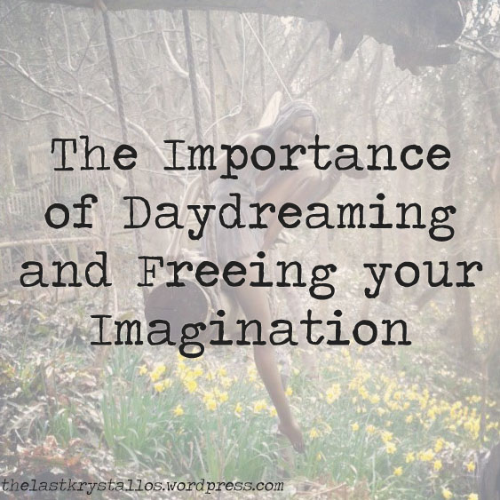 The Importance of Daydreaming and Freeing your Imagination - The Last Krystallos