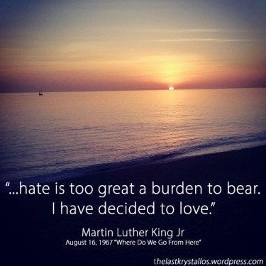 I have decided to love - Martin Luther King Jr, 1967 - The Last Krystallos