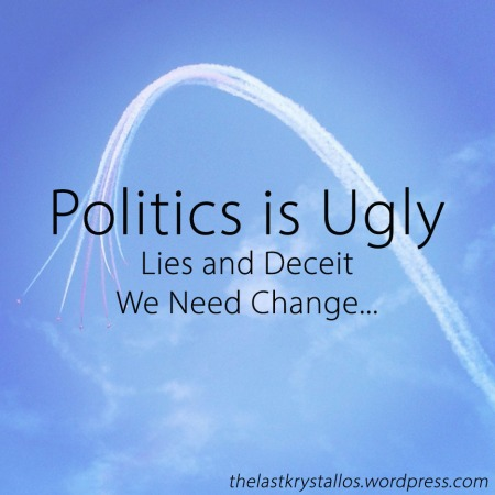 Politics is Ugly - Lies and Deceit – We Need Change - The Last Krystallos