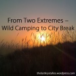 From Two Extremes - Wild Camping to City Break - The Last Krystallos