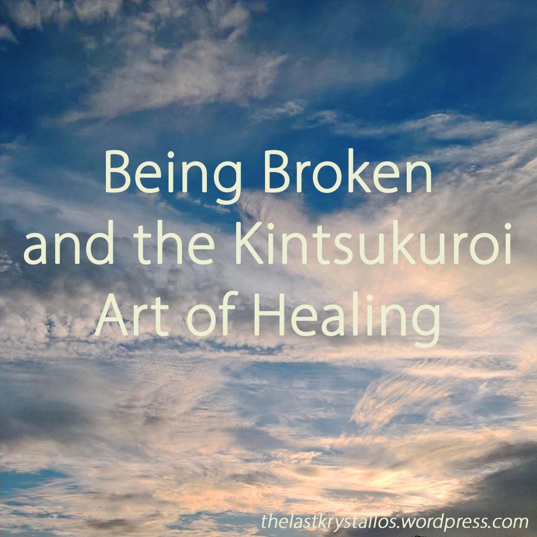 Being Broken and the Kintsukuroi Art of Healing - The Last Krystallos