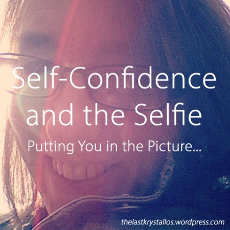 self-confidence-and-the-selfie-putting-you-in-the-picture-the-last-krystallos