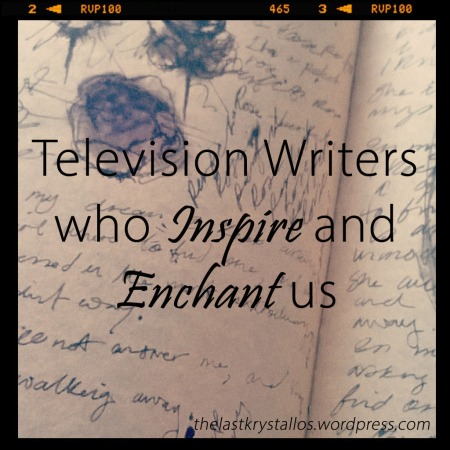 television-writers-who-inspire-and-enchant-us-the-last-krystallos
