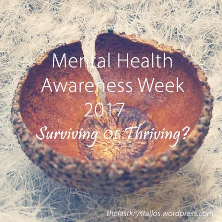 Mental Health Awareness Week 2017 - Surviving or Thriving - The Last Krystallos