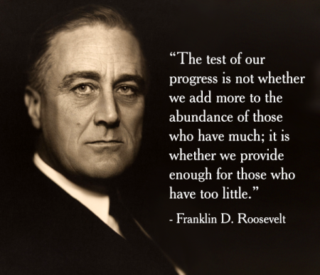 The test of our progress... Franklin D. Roosevelt