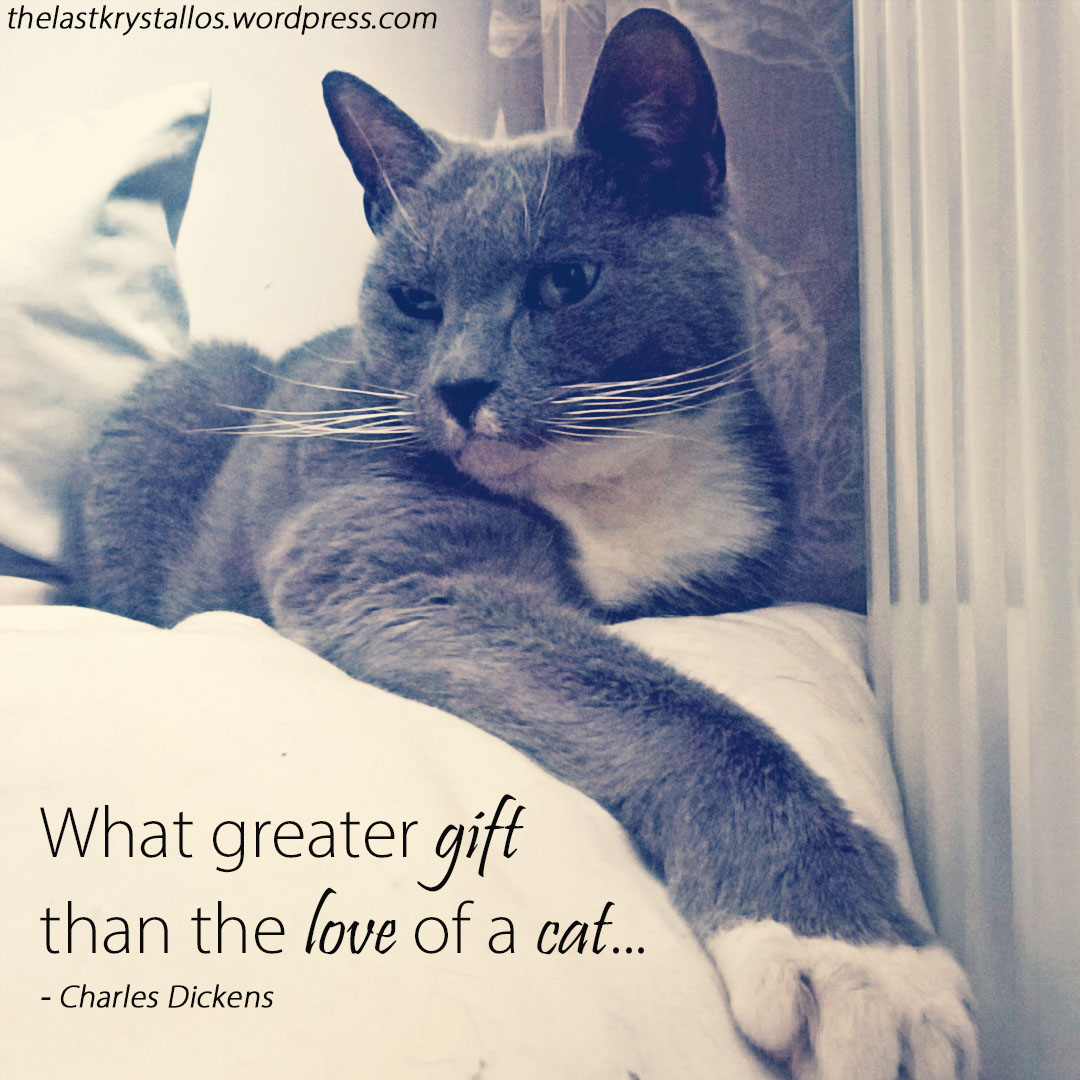 What greater gift than the love of a cat - Charles Dickens - The Last Krystallos