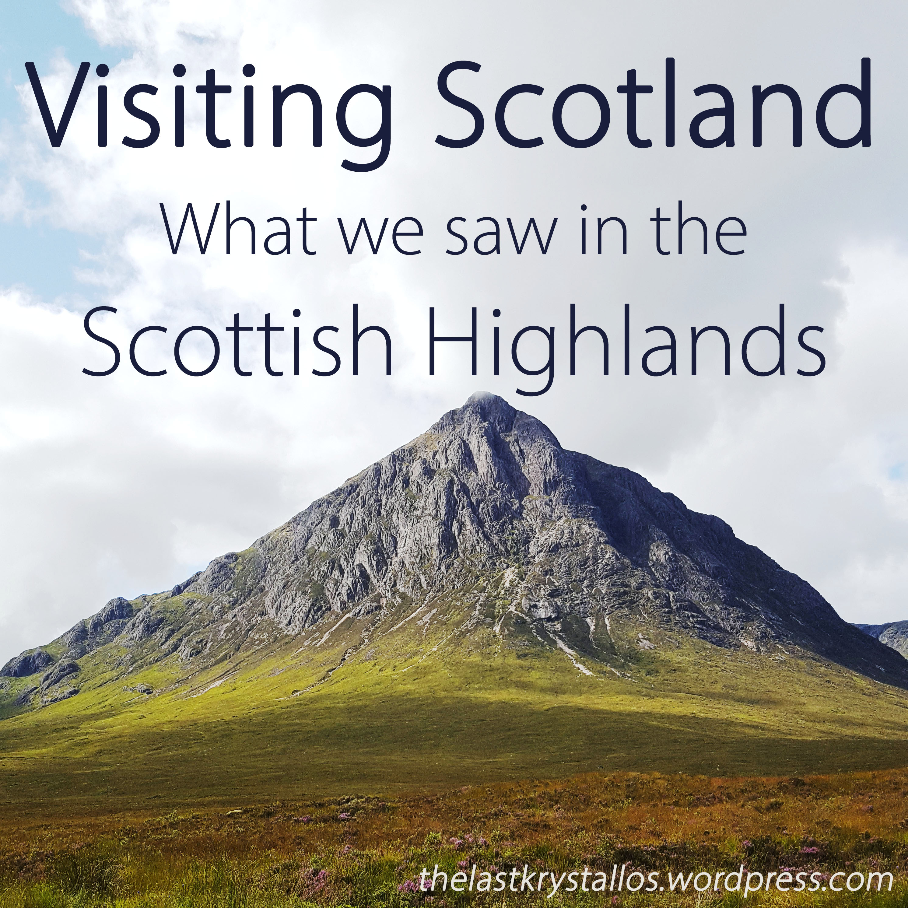 Visiting Scotland – What we saw in the Scottish Highlands - The Last Krystallos