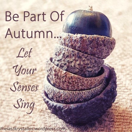 Be Part of Autumn - Let Your Senses Sing - The Last Krystallos