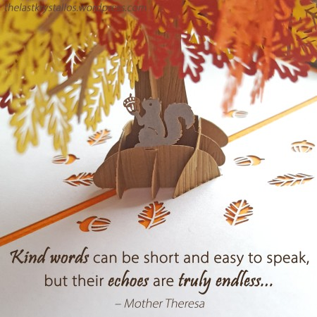 Kind words are easy to speak - Mother Theresa - The Last Krystallos