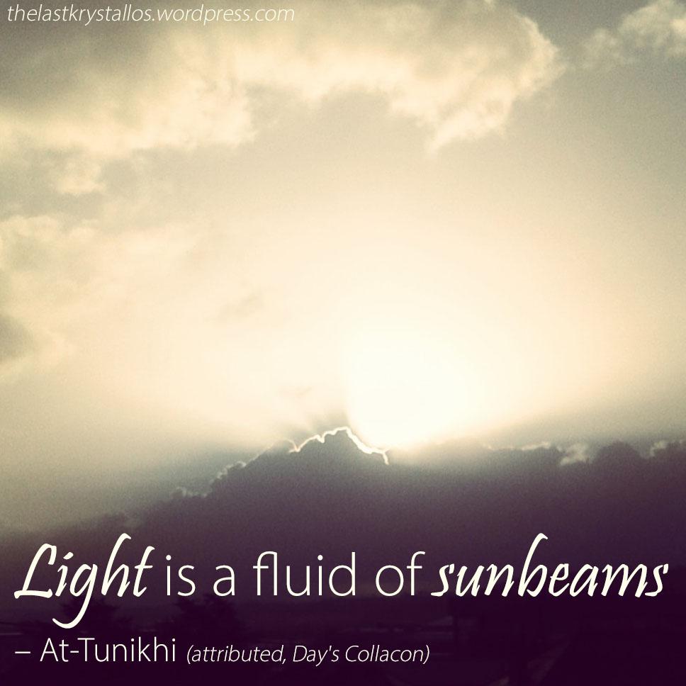 Light is a fluid of sunbeams - At-Tunikhi - The Last Krystallos