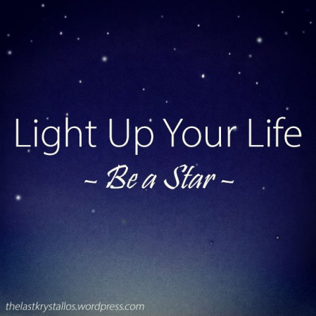 Light Up Your Life - Be a Star - The Last Krystallos