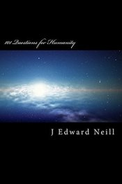 4. 101 Questions for Humanity - J Edward Neill