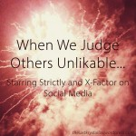 When We Judge Others Unlikable... Starring Strictly and X-Factor on Social Media - The Last Krystallos