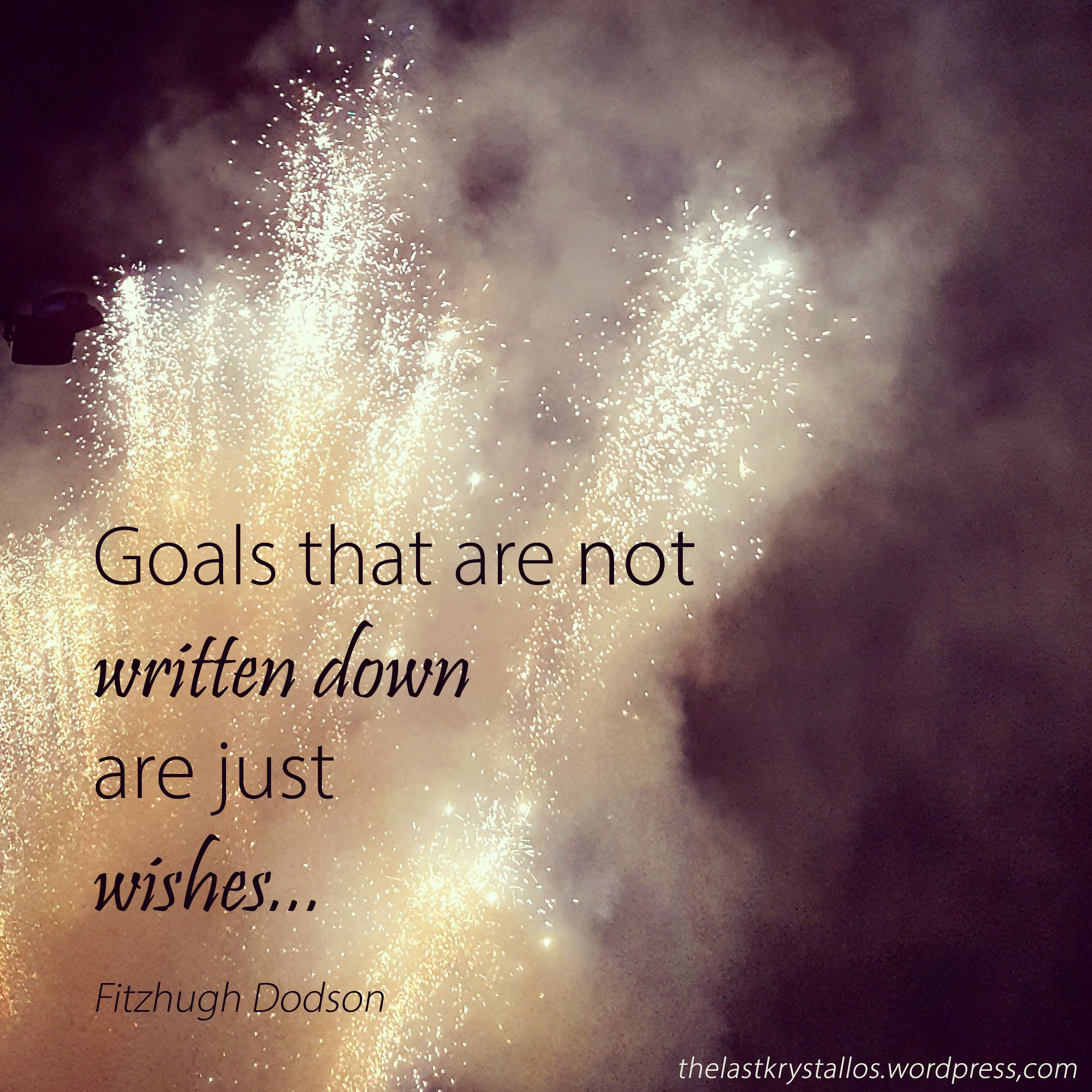 Goals that are not written down are just wishes – Fitzhugh Dodson - The Last Krystallos