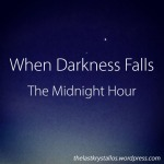 When Darkness Falls - The Midnight Hour - The Last Krystallos