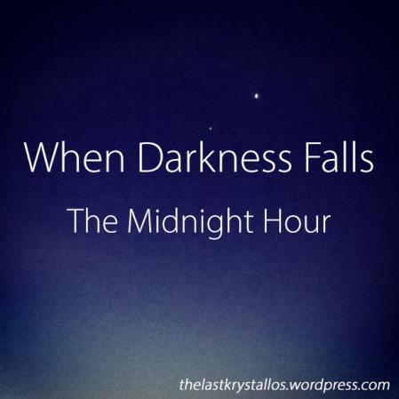 When Darkness Falls - The Midnight Hour - The Last Krystallos