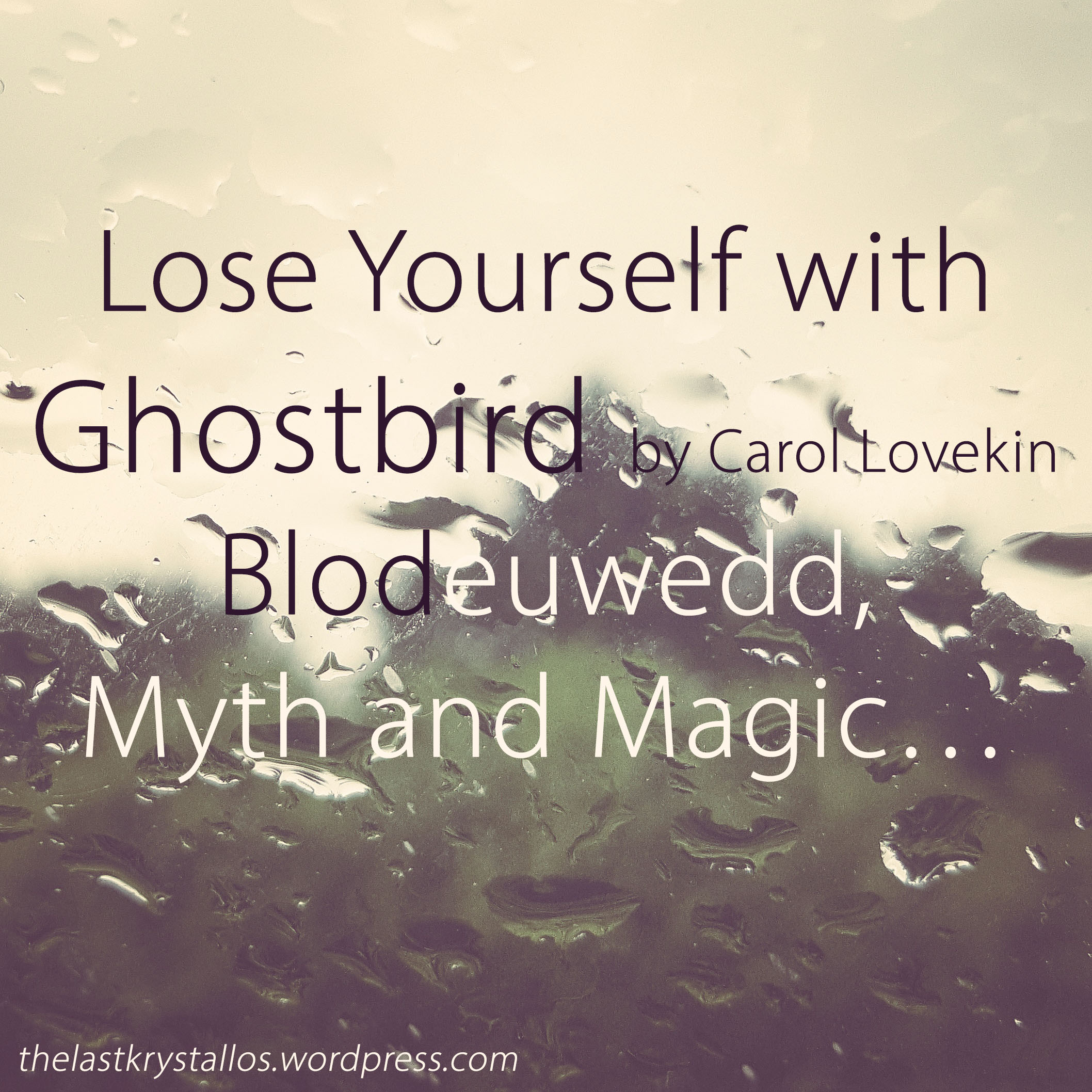 Lose Yourself with Ghostbird, Blodeuwedd, Myth and Magic... - The Last Krystallos