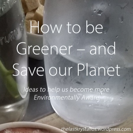 How to be Greener – and Save our Planet - The Last Krystallos
