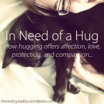 In Need of a Hug - How Hugging offers affection, love, protection, and compassion - the last krystallos