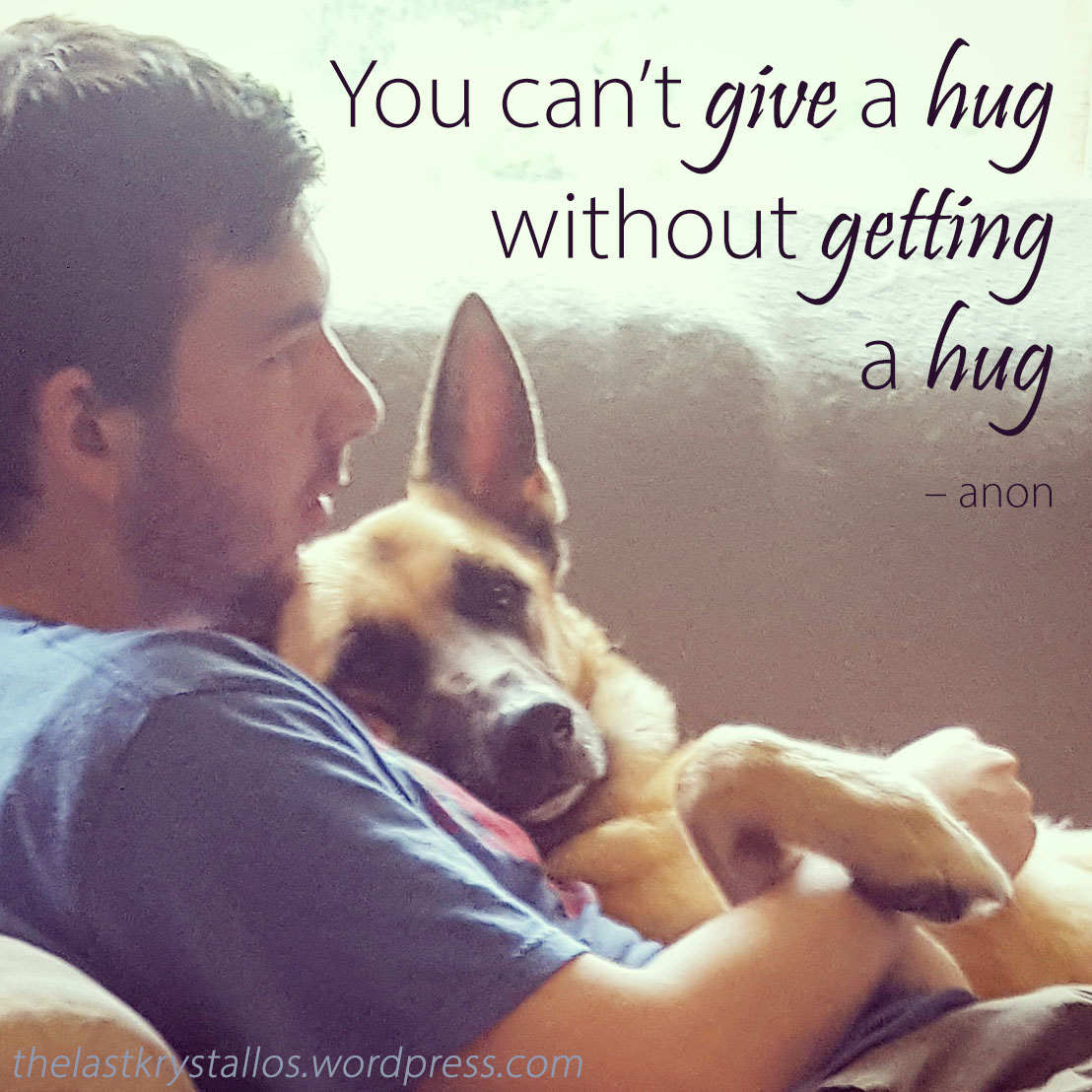 You can't give a hug without getting a hug – anon - the last krystallos