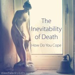 The Inevitability of Death – How Do You Cope