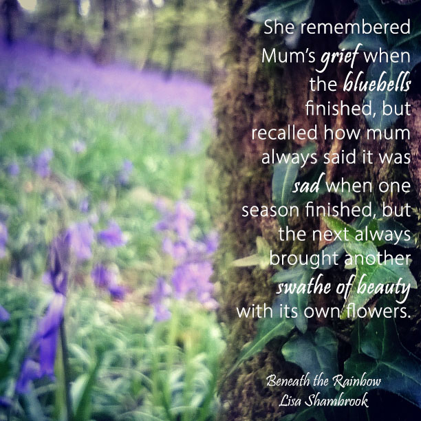 When the bluebells finished... Beneath the Rainbow - Lisa Shambrook