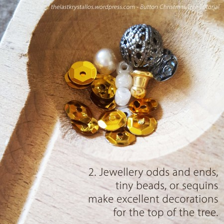 2. Jewellery odds and ends, tiny beads, or sequins make excellent decorations for the top of the tree.