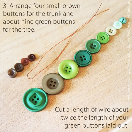 3. Arrange four small brown buttons for the trunk and about 9 green buttons for the tree. Cut a length of wire.