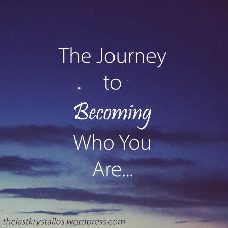 The Journey to Becoming Who You Are... - The Last Krystallos