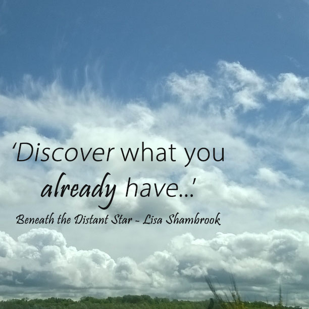 Discover what you already have - Beneath the Distant Star - Lisa Shambrook